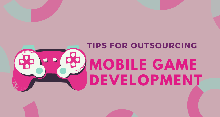 tips for outsourcing mobile game